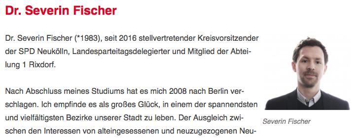 Dr. Severin Fischer (*1983), seit 2016 stellvertretender Kreisvorsitzender der SPD Neukölln, Landesparteitagsdelegierter und Mitglied der Abteilung 1 Rixdorf.